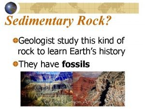 Sedimentary Rock Geologist study this kind of rock
