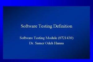 Software Testing Definition Software Testing Module 0721430 Dr