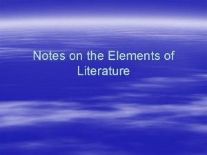 Notes on the Elements of Literature Elements What