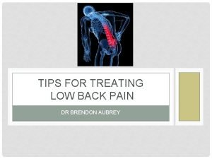 TIPS FOR TREATING LOW BACK PAIN DR BRENDON