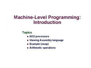 MachineLevel Programming Introduction Topics n IA 32 processors