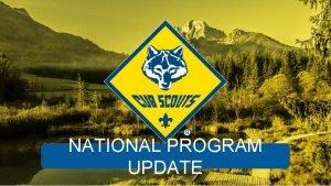 NATIONAL PROGRAM UPDATE CUB SCOUT GIRLS Two Deep