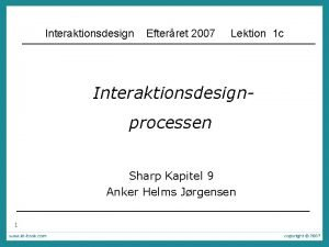 Interaktionsdesign Efterret 2007 Lektion 1 c Interaktionsdesignprocessen Sharp
