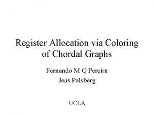 Register Allocation via Coloring of Chordal Graphs Fernando