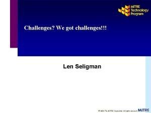 Challenges We got challenges Len Seligman 2004 The