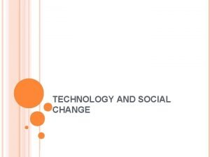 TECHNOLOGY AND SOCIAL CHANGE TECHNOLOGY RAPID FIRE You