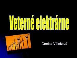 Denisa Vlekov Fungovanie Vetern elektrrne premieaj energiu prdenia
