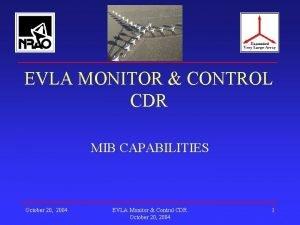 EVLA MONITOR CONTROL CDR MIB CAPABILITIES October 20