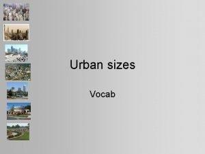 Urban sizes Vocab Urban sizes megalopolisconurbation Large super
