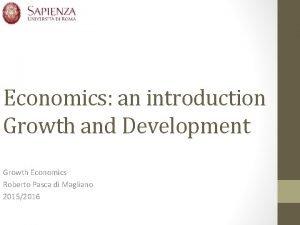 Economics an introduction Growth and Development Growth Economics