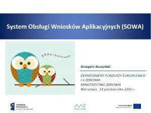 System Obsugi Wnioskw Aplikacyjnych SOWA Grzegorz Kuczyski DEPARTAMENT