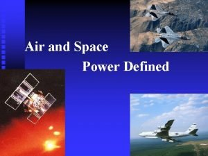 Air and Space Power Defined Overview Define Air