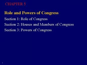 CHAPTER 5 Role and Powers of Congress Section