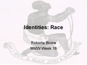 Identities Race Roberta Bivins MMW Week 18 Race