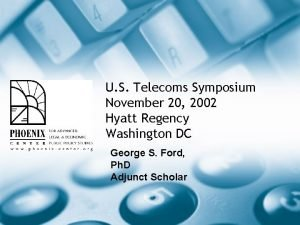 U S Telecoms Symposium November 20 2002 Hyatt