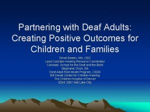 Partnering with Deaf Adults Creating Positive Outcomes for
