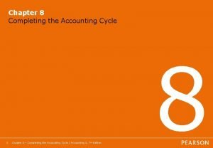 Chapter 8 Completing the Accounting Cycle 1 Chapter
