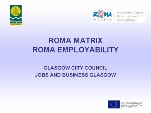 ROMA MATRIX ROMA EMPLOYABILITY GLASGOW CITY COUNCIL JOBS