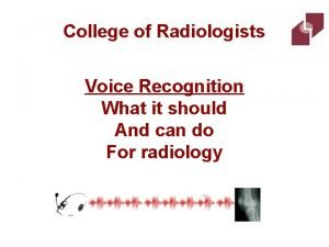 College of Radiologists Voice Recognition What it should