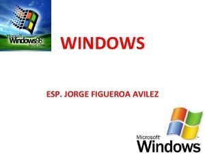 WINDOWS ESP JORGE FIGUEROA AVILEZ Qu es Windows