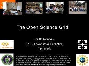 The Open Science Grid Ruth Pordes OSG Executive
