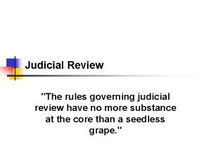 Judicial Review The rules governing judicial review have