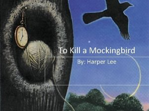 To Kill a Mockingbird By Harper Lee OVERVIEW