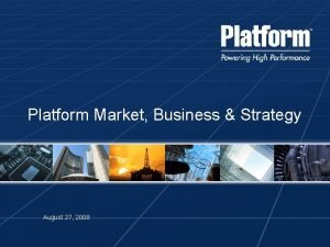 Platform Market Business Strategy August 27 2008 Platform