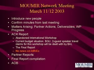 MOUMIR Network Meeting March 1112 2003 Introduce new