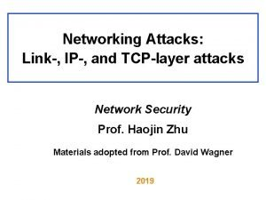 Networking Attacks Link IP and TCPlayer attacks Network