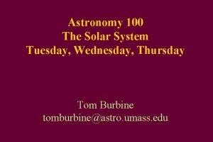 Astronomy 100 The Solar System Tuesday Wednesday Thursday