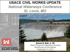 USACE CIVIL WORKS UPDATE National Waterways Conference St