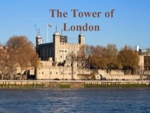 The Tower of London The Tower of London