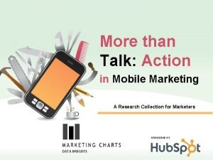 More than Talk Action in Mobile Marketing A