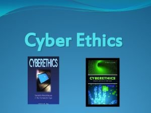 Cyber Ethics What is it Cyber ethics is