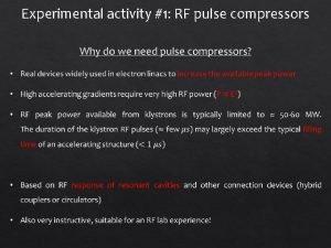 Experimental activity 1 RF pulse compressors The Idea