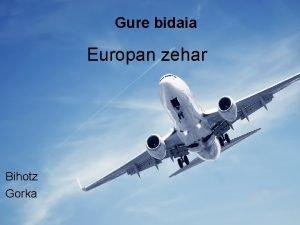 Gure bidaia Europan zehar Bihotz Gorka Europa munduko