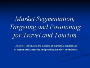 Market Segmentation Targeting and Positioning for Travel and