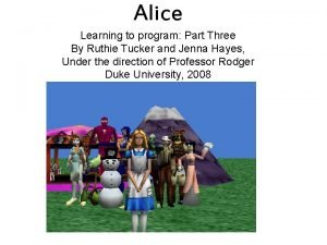 Alice Learning to program Part Three By Ruthie