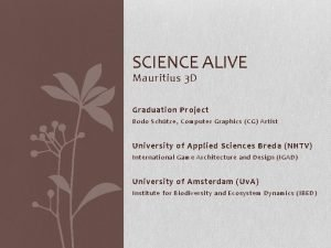 SCIENCE ALIVE Mauritius 3 D Graduation Project Bodo