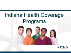 Indiana Health Coverage Programs Learning Objectives I Outline