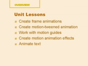 Unit Lessons Create frame animations Create motiontweened animation