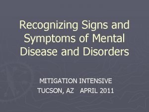 Recognizing Signs and Symptoms of Mental Disease and