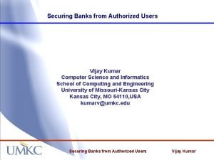 Securing Banks from Authorized Users Vijay Kumar Computer