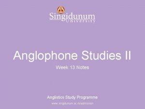 Anglistics Study Programme Anglophone Studies II Week 13