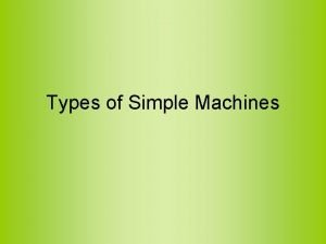 Types of Simple Machines The Lever The Lever