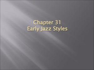 Chapter 31 Early Jazz Styles Origins of Jazz