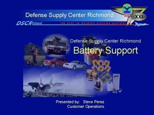 Defense Supply Center Richmond Battery Support Presented by