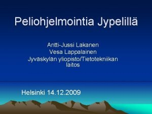 Peliohjelmointia Jypelill AnttiJussi Lakanen Vesa Lappalainen Jyvskyln yliopistoTietotekniikan