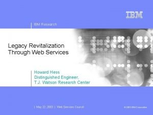 IBM Research Legacy Revitalization Through Web Services Howard